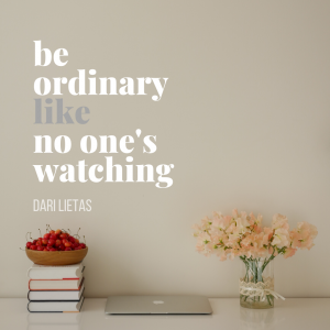 be ordinary like no one's watching quote